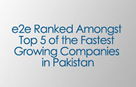 e2e Ranked Amongst Top 5 of the Fastest Growing Companies in Pakistan